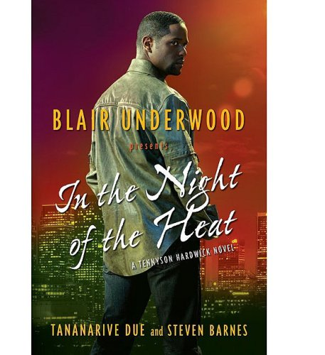 In the Night of the Heat: A Tennyson Hardwick Novel (1416569979) by Underwood, Blair; Due, Tananarive; Barnes, Steven