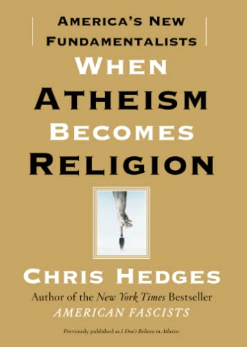 When Atheism Becomes Religion: America's New Fundamentalists (1416570780) by Chris Hedges