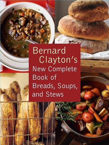 9781416570806: Bernard Clayton's New Complete Book of Breads, Soups and Stews