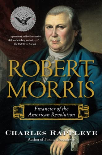 Robert Morris: Financier of the American Revolution: Rappleye, Charles