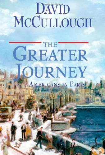 The Greater Journey: Americans in Paris: McCullough, David
