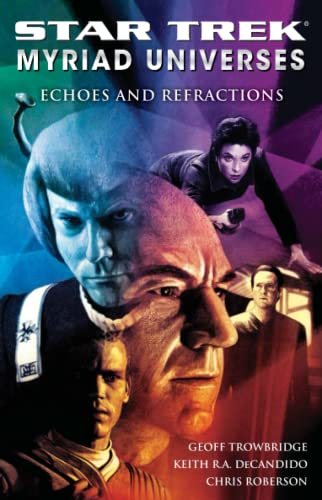 Star Trek: Myriad Universes #2: Echoes and Refractions (Bk. 2) (9781416571810) by DeCandido, Keith R. A.; Roberson, Chris; Trowbridge, Geoff
