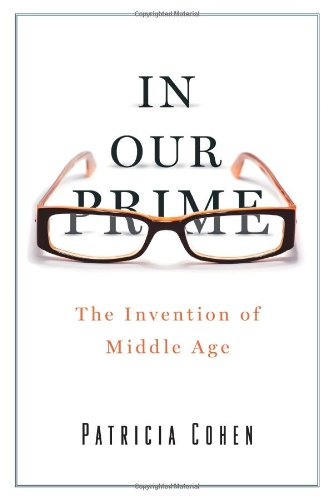 9781416572893: In Our Prime: The Invention of Middle Age