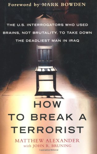 9781416573159: How to Break a Terrorist: The U.S. Interrogators Who Used Brains, Not Brutality, to Take Down the Deadliest Man in Iraq