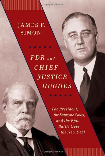FDR and Chief Justice Hughes: The President,: Simon, James F.