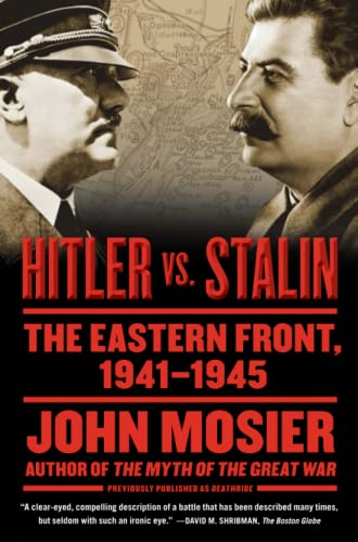 Hitler vs. Stalin: The Eastern Front, 1941-1945: John Mosier