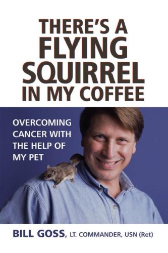 9781416573692: There's a Flying Squirrel in My Coffee: Overcoming Cancer with the Help of My Pet
