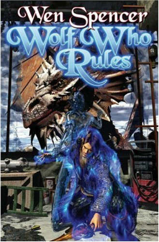 Wolf Who Rules (Elfhome, Book 2) (141657381X) by Spencer, Wen