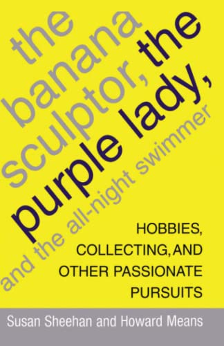 9781416575207: The Banana Sculptor, the Purple Lady, and the All-Night Swimmer: Hobbies, Collecting, and Other Passionate Pursuits