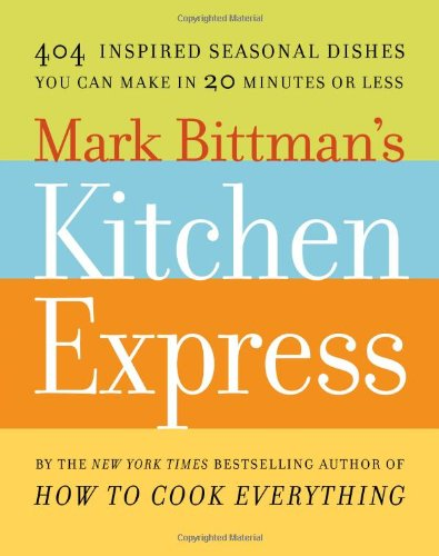 9781416575665: Mark Bittman's Kitchen Express: 404 inspired seasonal dishes you can make in 20 minutes or less