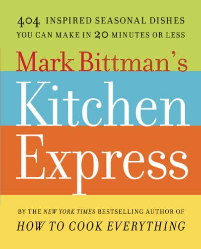 9781416575672: Mark Bittman's Kitchen Express: 404 Inspired Seasonal Dishes You Can Make in 20 Minutes or Less