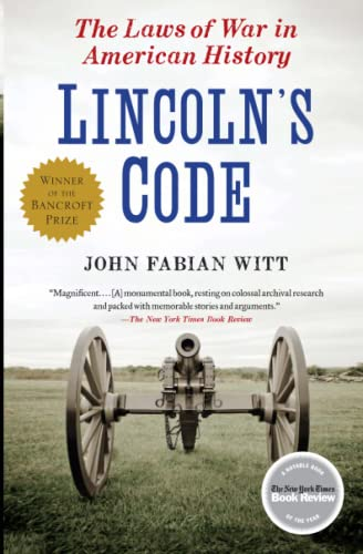 Lincoln's Code: The Laws of War in American History: Witt, John Fabian