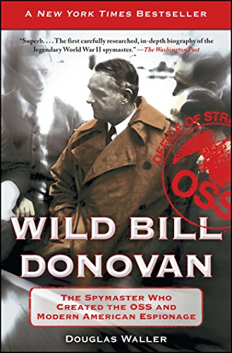 Wild Bill Donovan: The Spymaster Who Created the OSS and Modern American Espionage: Waller, Douglas