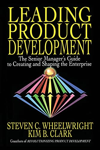 Leading Product Development: The Senior Manager's Guide to Creating and Shaping the Enterprise (1416576347) by Wheelwright, Steven C.