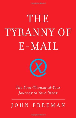 9781416576730: The Tyranny of E-Mail: The Four-Thousand-Year Journey to Your Inbox