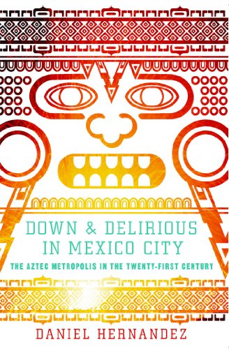 9781416577034: Down & Delirious in Mexico City: The Aztec Metropolis in the Twenty-First Century