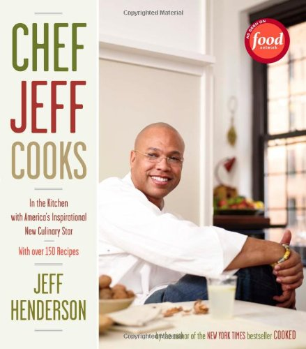 Chef Jeff Cooks: In the Kitchen with America's Inspirational New Culinary Star: Henderson, ...