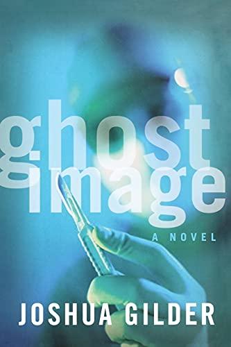 Ghost Image: A Novel: Joshua Gilder