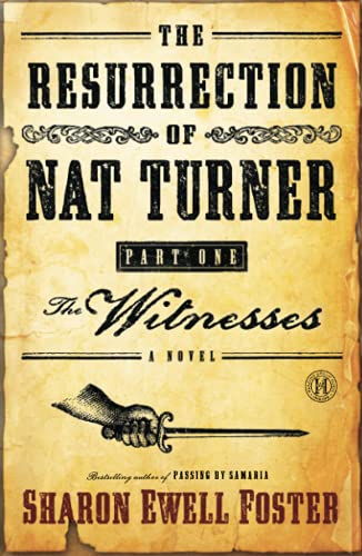 The Resurrection of Nat Turner, Part 1: The Witnesses: A Novel: Sharon Ewell Foster