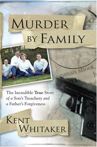 9781416578130: Murder by Family: The Incredible True Story of a Son's Treachery and a Father's Forgiveness