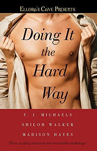 Doing It the Hard Way: Ellora's Cave: Michaels, T. J.,