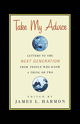 9781416578352: Take My Advice: Letters to the Next Generation from People Who Know a Thing or Two