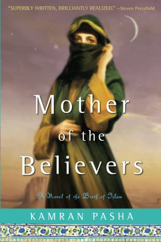 Mother of the Believers: A Novel of the Birth of Islam: Pasha, Kamran