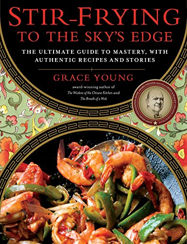 Stir-Frying to the Sky's Edge: The Ultimate Guide to Mastery, with Authentic Recipes and ...