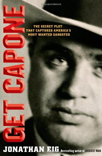 Get Capone: The Secret Plot That Captured America's Most Wanted Gangster [SIGNED]: Eig, Jonathan