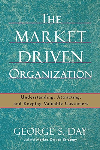 9781416584612: The Market Driven Organization: Understanding, Attracting, and Keeping Valuable Customers