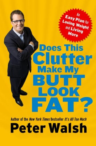 9781416586791: Does This Clutter Make My Butt Look Fat? - An Easy Plan For Losing Weight And Living More