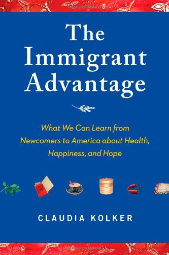 9781416586821: The Immigrant Advantage: What We Can Learn from Newcomers to America about Health, Happiness and Hope