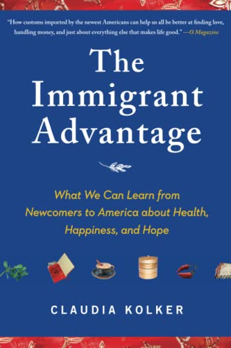 9781416586838: The Immigrant Advantage: What We Can Learn from Newcomers to America about Health, Happiness and Hope