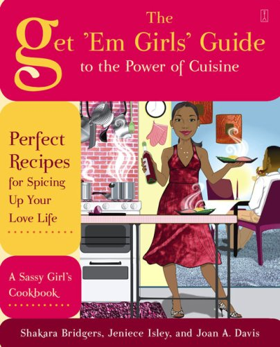 9781416587767: The Get 'Em Girls' Guide to the Power of Cuisine: Perfect Recipes for Spicing Up Your Love Life