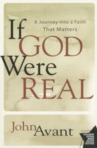 If God Were Real. A Journey Into a Faith That Matters: Avant, John