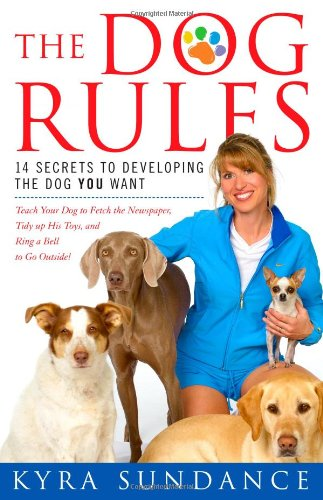 9781416588658: The Dog Rules: 14 Secrets to Developing the Dog YOU Want