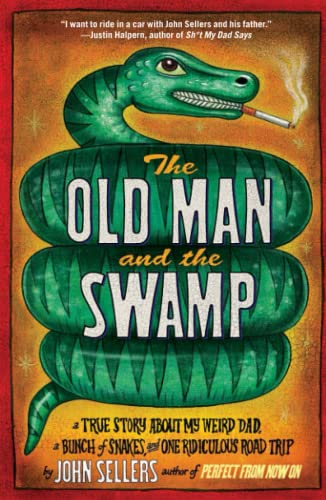 9781416588719: The Old Man and the Swamp: A True Story About My Weird Dad, a Bunch of Snakes, and One Ridiculous Road Trip