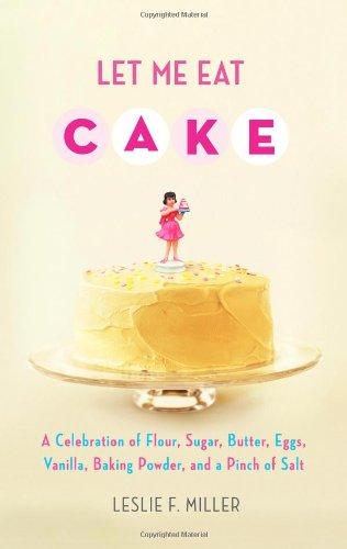 Let Me Eat Cake: A Celebration of: Miller, Leslie F.