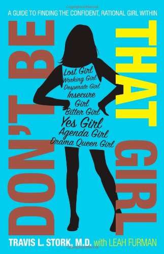 9781416589402: Don't Be That Girl: A Guide to Finding the Confident, Rational Girl Within