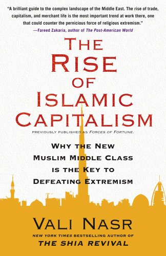 9781416589693: The Rise of Islamic Capitalism: Why the New Muslim Middle Class Is the Key to Defeating Extremism