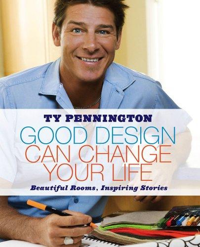 Good Design Can Change Your Life: Beautiful Rooms, Inspiring Stories: Pennington, Ty