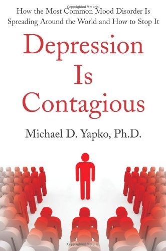 9781416590743: Depression Is Contagious: How the Most Common Mood Disorder Is Spreading Around the World and How to Stop It