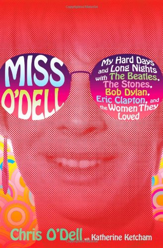 9781416590934: Miss O'Dell: My Hard Days and Long Nights with The Beatles, The Stones, Bob Dylan, Eric Clapton, and the Women They Loved