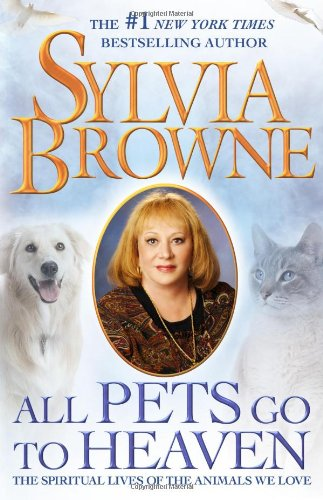 9781416590996: All Pets Go To Heaven: The Spiritual Lives of the Animals We Love