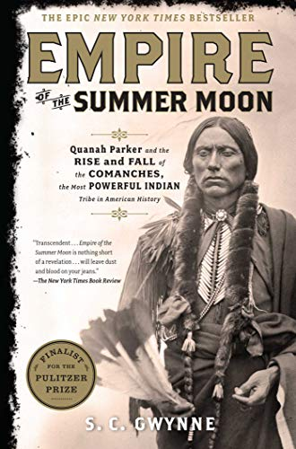 Empire of the Summer Moon: Quanah Parker and the Rise and Fall of the Comanches, the Most Powerfu...