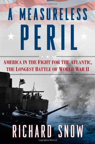 A MEASURELESS PERIL America in the Fight for the Atlantic. The Longest Battle of World War II.