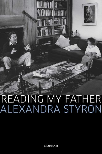 Reading My Father: A Memoir: Styron, Alexandra