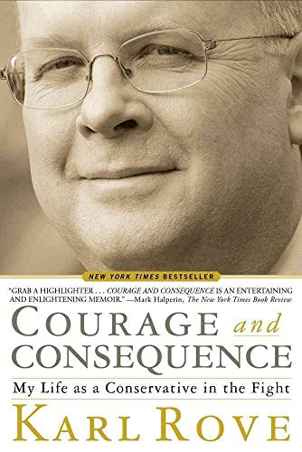 9781416591863: Courage and Consequence: My Life as a Conservative in the Fight