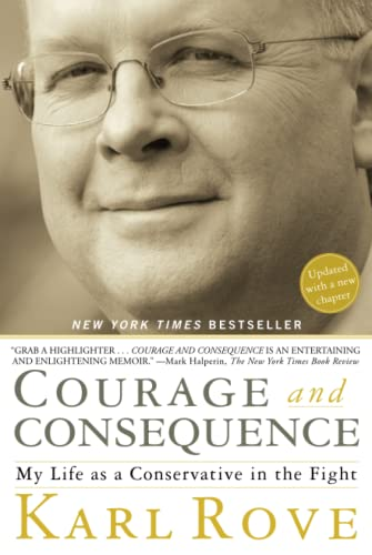 9781416592419: Courage and Consequence: My Life as a Conservative in the Fight