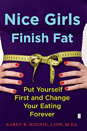 9781416592648: Nice Girls Finish Fat: Put Yourself First and Change Your Eating Forever